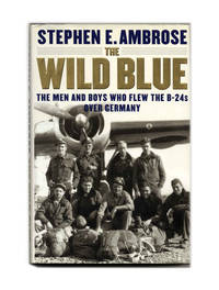 image of The Wild Blue: The Men and Boys Who Flew the B-24 Over Germany  - 1st  Edition/1st Printing