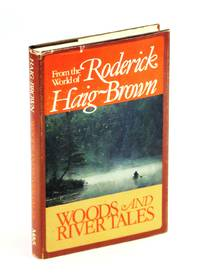 Woods and river tales: From the world of Roderick Haig-Brown
