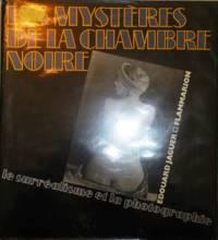 Les Mysteres De La Chambre Noire; Le Surrealisme Et La Photographie