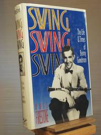 Swing, Swing, Swing: The Life and Times of Benny Goodman by Ross Firestone - 1st Edition 1st Printing - 1992 - from Henniker Book Farm and Biblio.co.uk
