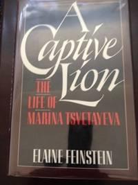 A Captive Lion: The Life of Marina Tsvetayeva