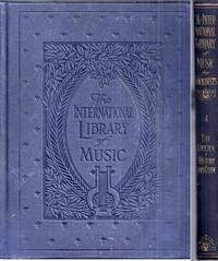 The International Library of Music for Home and Studio.  Music Literature. Volume IV (Four, 4): The Opera, History and Guide