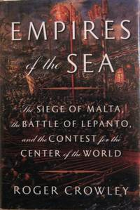 Empires of the Sea : The Siege of Malta, the Battle of Lepanto, and the  Contest for the Center of the World