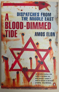 A Blood-Dimmed Tide: Dispatches fomr the Middle East