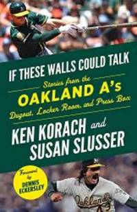 If These Walls Could Talk: Oakland A's: Stories from the Oakland A's Dugout, Locker Room, and...