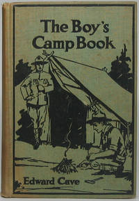 image of The Boy's Camp Book: A Guidebook Based Upon the Annual Encampment of a Boy Scout Troop; the Second of a Series of Handy Volumes of Information and Inspiration