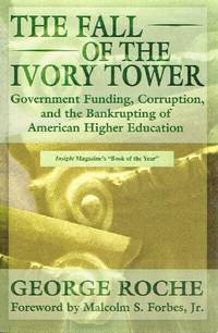 The Fall of the Ivory Tower Government Funding, Corruption, and the  Bankrupting of American Higher Education