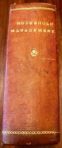 The Book of Household Management Comprising Information for the Mistress, Housekeeper, Cook, Kitchen-Maid, Butler, Footman, Coachman, Valet and Under House-Maids