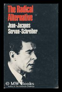 The Radical Alternative, by Jean-Jacques Servan-Schreiber [And] Michel Albert; Translated [From...