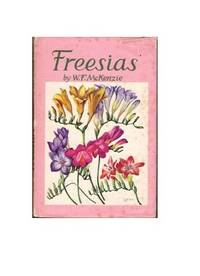 Freesias by  W. F McKenzie - First Thus - 1957 - from All Booked (SKU: 001010)