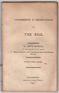 Experiments & Observations on the Bile. By Jarvis Roebuck, of the Island of St. Croix; Honorary...