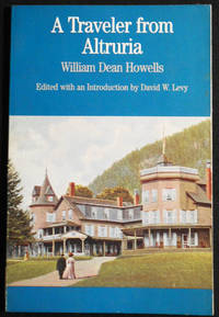A Traveler from Altruria by William Dean Howells; Edited with a Introduction by David W. Levy