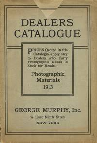 DEALERS CATALOGUE:; Prices Quoted in this Catalogue apply only to Dealers who Carry Photographic Goods in Stock for Resale. Photographic Materials 1913. [cover title]