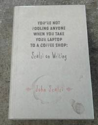 """image of You're Not Fooling Anyone when You Take Your Laptop to a Coffee Shop:  Scalzi on Writing (SIGNED Limited Edition ) """"97"""" of 500 Copies"""