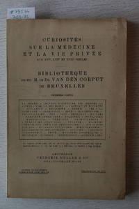 Vente 15/20 Mai 1911: Bibliothèque De Feu M.Le Dr. Van Den Corput De  Bruxelles. 1ère Partie : Curiosités Sur La Médecine et La Vie Privée Aux  XVIe, XVIIe, et XVIIIe Siècles.