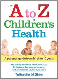 The A to Z of Children's Health : A Parent's Guide from Birth to 10 Years by VV.AA