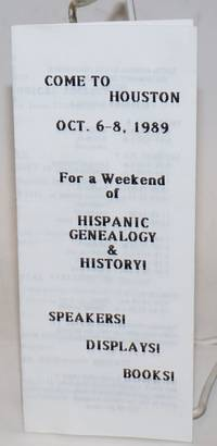 Tenth Annual State Conference on Hispanic Genealogy and History [brochure] - cover title: Come to Houston October 6-8, 1989 for a weekend of Hispanic genealogy & history! speakers! displays! books!