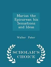 image of Marius the Epicurean His Sensations and Ideas - Scholar's Choice Edition