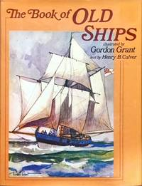 The Book of Old Ships and Something of Their Evolution and Romance by  Henry B. Illustrated by Gordon Grant Culver - Hardcover - from Dial a Book and Biblio.com
