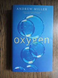 Oxygen : A Novel by  Andrew Miller - Signed First Edition - 2001 - from Weysprings Books, IOBA, PBFA and Biblio.com