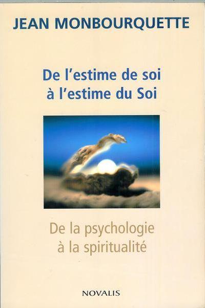 de l 39 estime de soi l 39 estime du soi de la psychologie la spiritualit by jean monbourquette. Black Bedroom Furniture Sets. Home Design Ideas