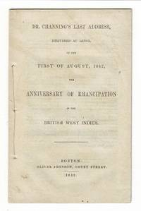 Dr. Channing's last address, delivered at Lennox, on the first of August, 1842, the anniversary of emancipation in the British West Indies