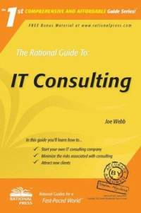 The Rational Guide to IT Consulting by Joe Webb - 2004