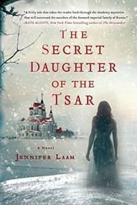 Secret Daughter of the Tsar: A Novel of the Romanovs