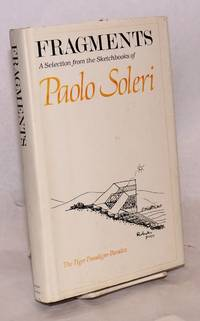 Fragments: a selection from the sketchbooks of Paolo Soleri; the Tiger Paradign-Paradox