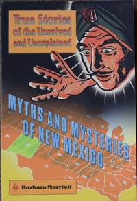 Myths and Mysteries of New Mexico : True Stories of the Unsolved and Unexplained (Myths and Mysteries Series)