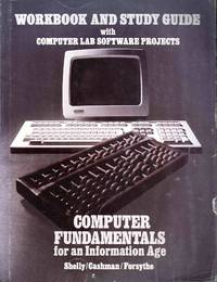 Computer Fundamentals for an Information Age Workbook and Study Guide with Computer Lab Software Projects