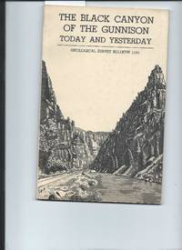 The Black Canyon of the Gunnison Today and Yesterday  Geological Survey Bulletin 1191