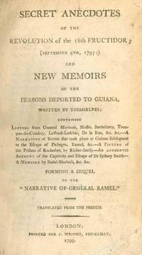 "Secret Anecdotes of the Revolution of the 18th Fructidor (September 4th, 1797); and New Memoirs of the Persons Deported to Guiana, Written by Themselves....Forming a Sequel to the ""Narrative of General Ramel."""
