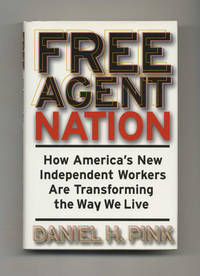 Free Agent Nation: How America's New Independent Workers Are Transforming  the Way We Live  - 1st Edition/1st Printing