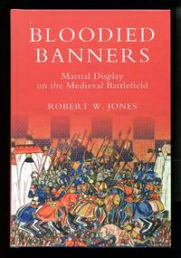 image of Bloodied Banners: Martial Display on the Medieval Battlefield