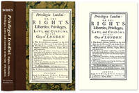 Privilegia Londini: Or, The Rights, Liberties, Privileges, Laws,..