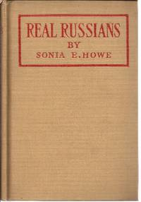 Real Russians by  Sonia E Howe - First Edition - 1918 - from Ed Conroy Bookseller and Biblio.com