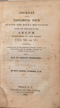 A Journey Beyond the Rocky Mountains; Under the Direction of the  A.B.C.F.M. | Performed in the Years 1835, '36, and '37;  Containing A Description of the Geography, Geology, Climate, and Productions; and the Number, Manners, and Customs of the Natives with a Map of Oregon Territory