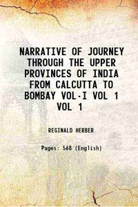 NARRATIVE OF JOURNEY THROUGH THE UPPER PROVINCES OF INDIA FROM CALCUTTA TO BOMBAY VOL-I Volume...