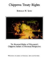 Chippewa Treaty Rights : The Reserved Rights of Wisconsin's Chippewa Indians in Historical...