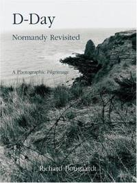 D-Day : Normandy Revisited: [a Photographic Pilgrimage]