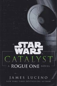 Star Wars. Catalyst. A Rouge One Novel