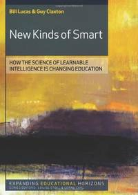 New Kinds Of Smart: How The Science Of Learnable Intelligence Is Changing Education: How the Science of Learnable Intelligence is Changing Education (Expanding Educational Horizons) by  Bill Lucas - Paperback - from World of Books Ltd and Biblio.com
