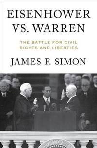 Eisenhower Vs. Warren:  The Battle For Civil Rights And Liberitie
