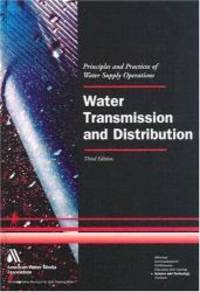 Water Transmission and Distribution (Principles and Practices of Water Supply Operations)