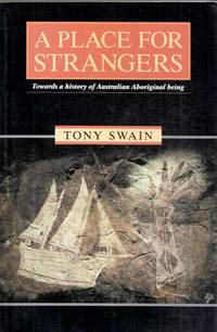 A Place For Strangers.  Towards a History of Australian Aboriginal Being