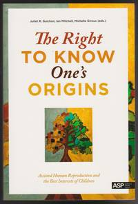 Right to Know One's Origins, The: Assisted Human Reproduction and the Best Interests of Children by  Editors  Michelle Giroux - Paperback - 2012 - from Black Sheep Books and Biblio.com