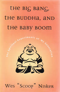 Big Bang, The Buddha, and the Baby Boom: The Spiritual Experiments of My Generation.