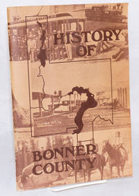 image of History of Bonner County as compiled by the following history students of Sandpoint High School: Lori Mitchell, Dennis Bossingham, Val Williams, Dawn Gilmore, Bill Mitchell, Bill Carter, Ted Davis, Terry Porath, Doug Braditich