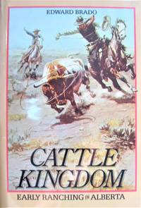 image of Cattle Kingdom. Early Ranching in Alberta.